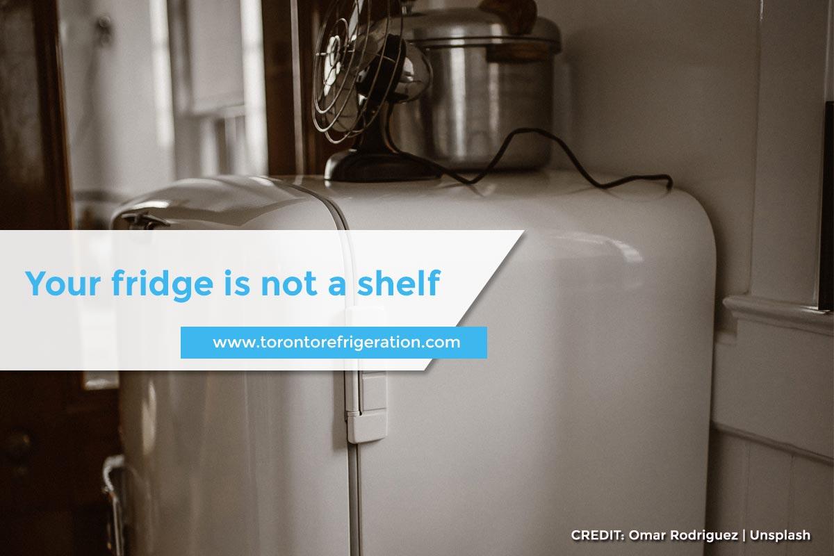 Your fridge is not a shelf