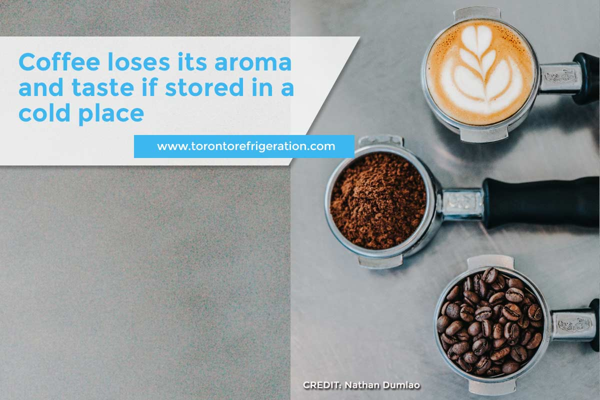 Coffee loses its aroma and taste if stored in a cold place