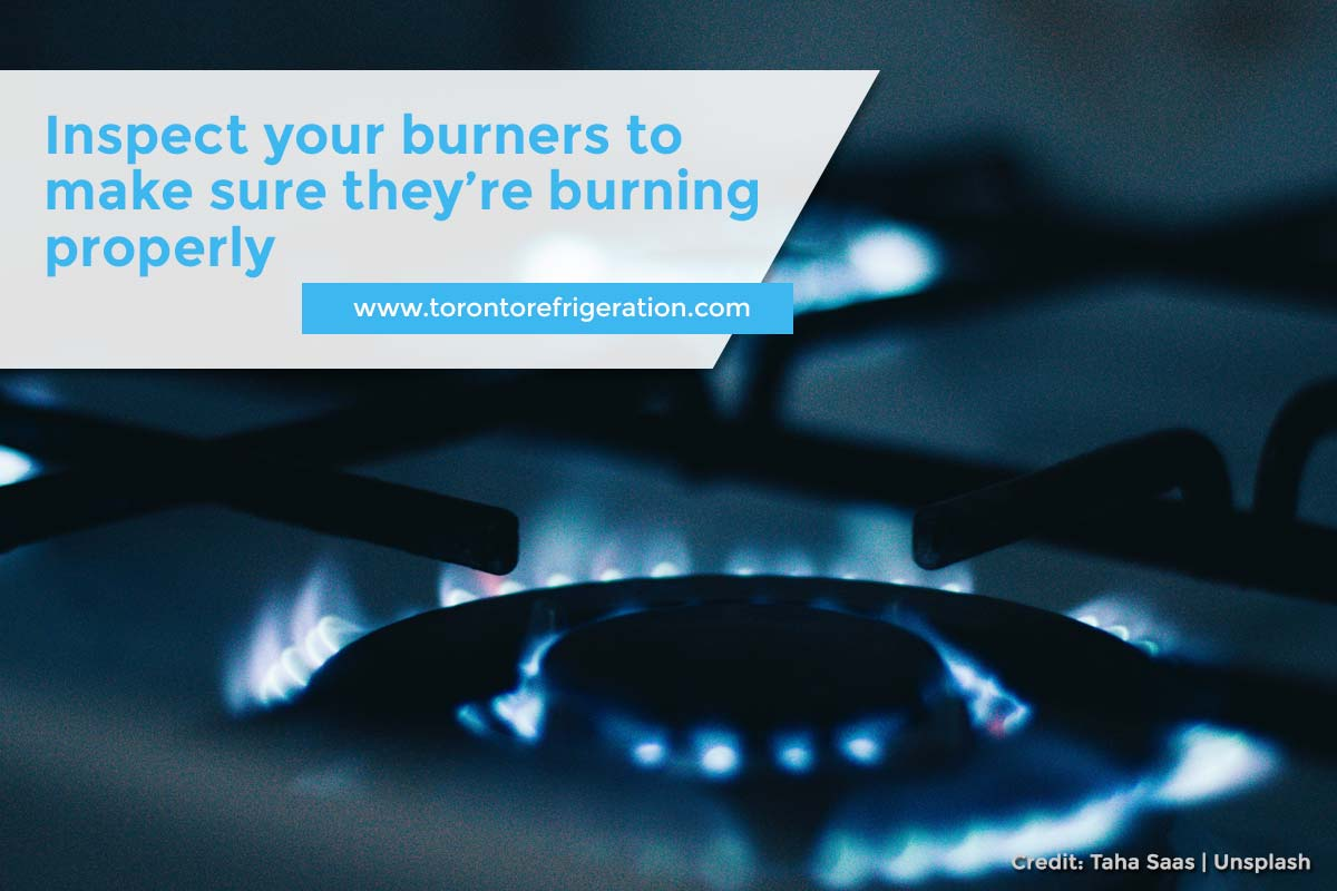 Inspect your burners to make sure they're burning properly
